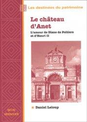 Dernières parutions dans Les destinées du patrimoine, Le château d'Anet