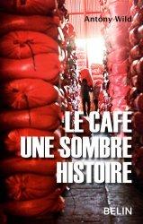 Dernières parutions sur Industrie des fruits et légumes, Le Café une Sombre Histoire