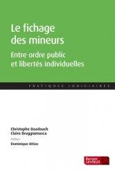 Dernières parutions sur Droit pénal des mineurs, Le fichage des mineurs. Entre ordre public et libertés individuelles
