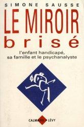 Dernières parutions dans Le passé recomposé, Le miroir brisé. L'enfant handicapé, sa famille et le psychanalyste