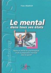 Dernières parutions dans Sport pratique, Le mental dans tous ses états. Mythe et réalité du psychologique et de la préparation mentale chez le sportif