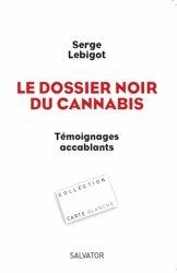 Dernières parutions dans Carte blanche, Le dossier noir du cannabis. Témoignages accablants