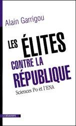 Dernières parutions dans Cahiers libres, Les élites contre la République. Sciences Po et l'ENA