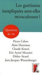 Dernières parutions dans Questions de vie, Les guérisons inexpliquées sont-elles miraculeuses ?