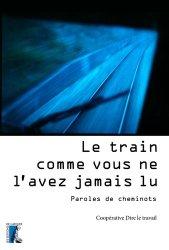 Dernières parutions sur Transport ferroviaire, Le train comme vous ne l'avez jamais lu