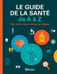 Dernières parutions sur Dictionnaires-encyclopédies, Le guide de la santé de A à Z : tout savoir pour mieux se soigner