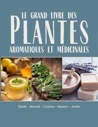 Dernières parutions sur Plantes médicinales, Le grand livre des plantes aromatiques médicinales