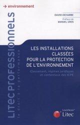 Dernières parutions dans Litec professionnels, Les installations classées pour la protection de l'environnement. Classement, régimes juridiques et contentieux des ICPE