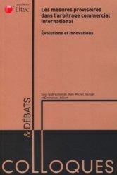 Dernières parutions dans Colloques & débats, Les mesures provisoires dans l'arbitrage commercial international : évolutions et innovations