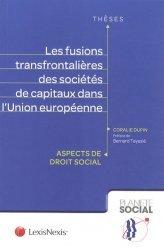 Dernières parutions dans Planète social Thèses, Les fusions transfrontalières des sociétés de capitaux dans l'Union européenne. Aspects de droit social