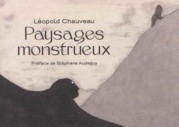Dernières parutions sur Illustration, Léopold Chauveau. Paysages monstrueux