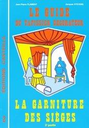 Nouvelle édition Le guide du tapissier décorateur 2 La garniture des sièges