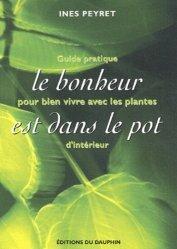 Souvent acheté avec Plantes d'intérieur, le Le bonheur est dans le pot. Guide pratique pour bien vivre avec les plantes d'intérieur