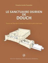 Dernières parutions sur Archéologie, Le sanctuaire osirien de Douch