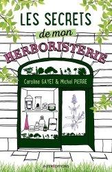 Dernières parutions sur Plantes médicinales, Les secrets de mon herboristerie