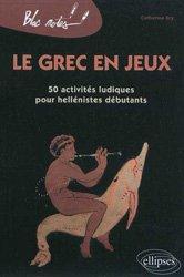 Dernières parutions sur Grec ancien, Le grec en jeux . 50 activités ludiques pour hellénistes débutants