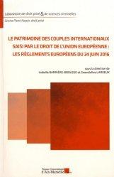 Dernières parutions dans Laboratoire de droit privé & de sciences criminelles, Le patrimoine des couples internationaux saisi par le droit de l'Union européenne : les règlements européens du 24 juin 2016