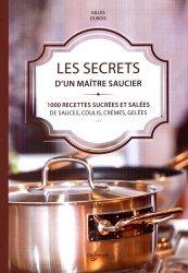 Dernières parutions sur Sauces et épices, Les secrets d'un maître saucier. 100 recettes sucrées et salées de sauces, coulis, crèmes, gelées