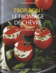 Dernières parutions dans Trop bon !, Le fromage de chèvre