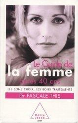 Dernières parutions dans guide, Le Guide de la femme après 40 ans. Les bons choix, les bons traitements