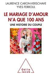 Dernières parutions dans Sciences et histoire, Le mariage d'amour n'a que 100 ans