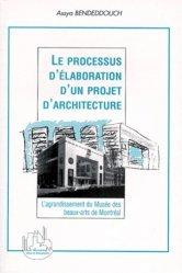 Dernières parutions dans Villes et entreprises, LE PROCESSUS D'ELABORATION D'UN PROJET D'ARCHITECTURE. L'agrandissement du Musée des beaux-arts de Montréal