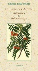 Souvent acheté avec Petite ethnobotanique méditerranéenne, le Le Livre des Arbres, Arbustes et Arbrisseaux