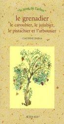 Dernières parutions dans Le nom de l'arbre, Le grenadier, le caroubier, le jujubier, le pistachier et l'arbousier