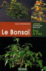Dernières parutions dans Pas à pas, Le Bonsaï pas a pas. Principes fondamentaux pour pratiquer et réussir ses premiers bonsaï