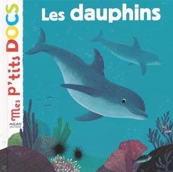 Dernières parutions dans Mes p'tits docs, Les dauphins
