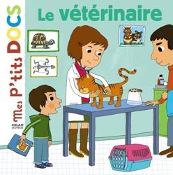 Dernières parutions dans Mes p'tits docs, Le vétérinaire