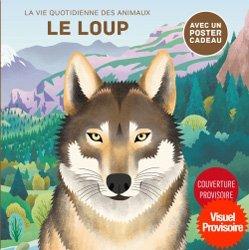 Dernières parutions dans La vie quotidienne des animaux, Le loup