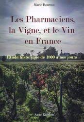 Dernières parutions sur Plantation et entretien de la vigne, Les Pharmaciens, la Vigne, et le Vin en France