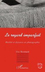 Dernières parutions dans Champs visuels, Le regard imparfait. Réalité et distance en photographie