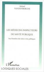 Souvent acheté avec Traité de santé publique, le Les médecins inspecteurs de santé publique Aux frontières des soins et des politiques