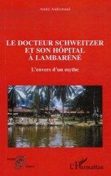 Dernières parutions dans Les acteurs de la science, Le docteur Schweitzer et son hôpital à Lambaréné. L'envers d'un mythe