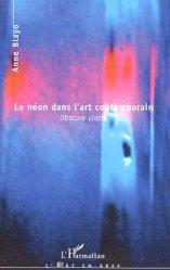 Dernières parutions dans L'art en bref, Le néon dans l'art contemporain. Obscure clarté