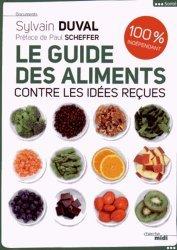 Dernières parutions dans Documents, Le guide des aliments contre les idées reçues. 100% indépendant