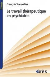 Souvent acheté avec Droit et hospitalisation psychiatrique sous contrainte, le Le travail thérapeutique en psychiatrie