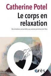Dernières parutions sur Thérapies diverses, Le corps en relaxation. Des émotions sensorielles aux racines principale de l'être
