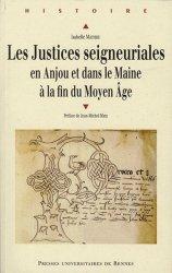 Dernières parutions dans Histoire, Les justices seigneuriales en Anjou et dans le Maine à la fin du Moyen Age