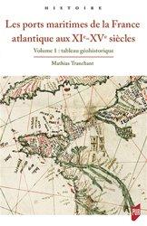 Dernières parutions sur Transport maritime, Les ports maritimes de la France atlantique (XIe-XVe siècle) - Volume 1, Tableau géohistorique