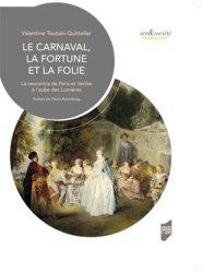 Dernières parutions dans Art & Société, Le carnaval, la fortune et la folie. La rencontre de Paris et Venise à l'aube des Lumières
