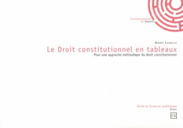 Dernières parutions dans Droit et Sciences politiques, Le Droit constitutionnel en tableaux. Pour une approche méthodique du droit constitutionnel