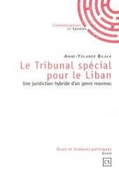 Dernières parutions dans Droit et Sciences politiques, Le Tribunal spécial pour le Liban. Une juridiction hybride d'un genre nouveau