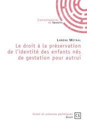Dernières parutions dans Droit et Sciences politiques, Le droit à la préservation de l'identité des enfants nés de gestation pour autrui