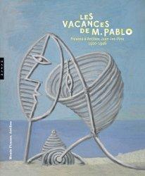 Dernières parutions dans Catalogues d'exposition, Les vacances de M. Pablo. Picasso à Antibes Juan-les-Pins, 1920-1946