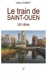 Dernières parutions sur Transport ferroviaire, Le train de Saint-Ouen