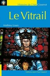 Dernières parutions sur Vitraux et enluminures, Le vitrail