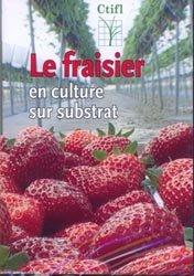 Dernières parutions sur Fruits, Le fraisier en culture sur substrat